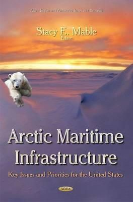 Mable, Stacy E - Arctic Maritime Infrastructure: Key Issues and Priorities for the United States - 9781633215023 - V9781633215023