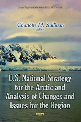SULLIVAN C.M. - U.s. National Strategy for the Arctic and Analysis of Changes and Issues for the Region - 9781633215115 - V9781633215115