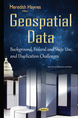 Haynes, Meredith - Geospatial Data: Background, Federal and State Use, and Duplication Challenges (Space Science, Exploration and Policies) - 9781634835244 - V9781634835244