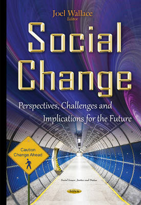 Wallace, Joel - Social Change: Perspectives, Challenges and Implications for the Future (Social Issues, Justice and Status) - 9781634836395 - V9781634836395
