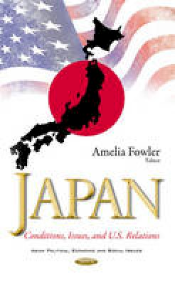 Amelia Fowler - Japan: Conditions, Issues, and U.S. Relations (Asian Political, Economic and Social Issues) - 9781634849968 - V9781634849968
