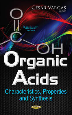 Cesar Vargas - Organic Acids: Characteristics, Properties and Synthesis (Biochemistry Research Trends) - 9781634859318 - V9781634859318