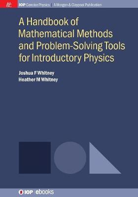 Whitney, Joshua F, Whitney, Heather M - A Handbook of Mathematical Methods and Problem-Solving Tools for Introductory Physics - 9781681742809 - V9781681742809