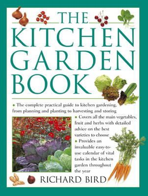 Bird, Richard - The Kitchen Garden Book: The complete practical guide to kitchen gardening, from planning and planting to harvesting and storing - 9781780190891 - V9781780190891