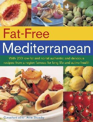 Sheasby, Anne - Fat-Free Mediterranean: With 200 low-fat and no-fat authentic and delicious recipes from a region famous for long life and active health - 9781780193588 - V9781780193588