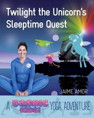 Amor, Jaime - Twilight the Unicorn's Sleepytime Quest: A Cosmic Kids Yoga Adventure - 9781780289595 - V9781780289595