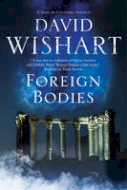 Wishart, David - Foreign Bodies: A mystery set in Ancient Rome (A Marcus Corvinus mystery) - 9781780295701 - V9781780295701