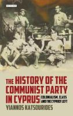 Katsourides, Yiannos - History of the Communist Party in Cyprus - 9781780761749 - V9781780761749