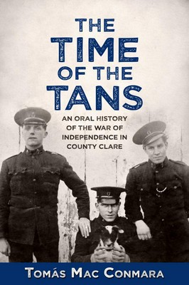 Mac Conmara, Dr. Tomas - The Time of the Tans: An Oral History of the War of Independence in County Clare - 9781781175293 - V9781781175293