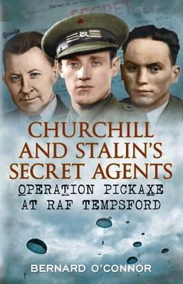 O'Connor, Bernard - Churchill and Stalin's Secret Agents: Operation Pickaxe at RAF Tempsford - 9781781550021 - V9781781550021