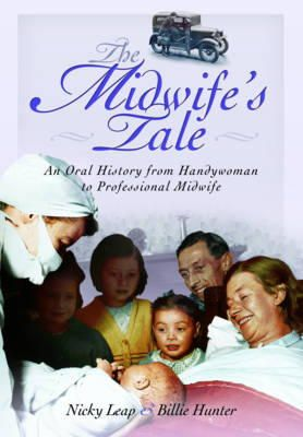 Leap, Nicky, Hunter, Billie - The Midwife's Tale: An Oral History from Handywoman to Professional Midwife - 9781781593745 - V9781781593745