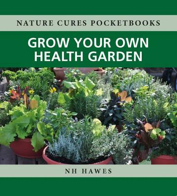 N H Hawes - Nature Cures Pocketbooks: Grow Your Own Health Garden - 9781781610817 - V9781781610817