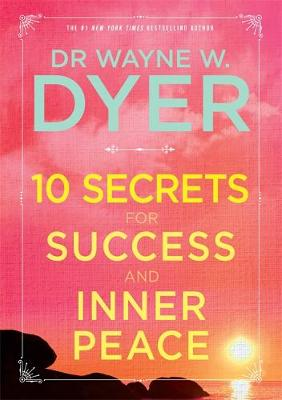 Dyer, Dr Wayne W. - 10 Secrets for Success and Inner Peace - 9781781807392 - V9781781807392