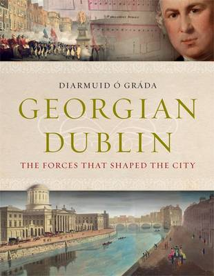 Diarmuid O. Grada - Georgian Dublin: The Forces that Shaped the City - 9781782051473 - KEX0303554