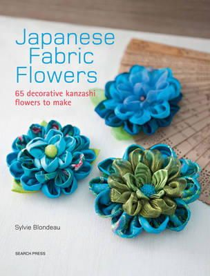 Blondeau, Sylvie - Japanese Fabric Flowers: 65 decorative Kanzashi flowers to make - 9781782212287 - V9781782212287
