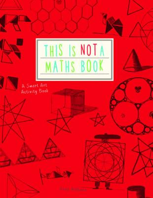 Weltman, Anna - This is Not a Maths Book: A Graphic Activity Book - 9781782402053 - V9781782402053