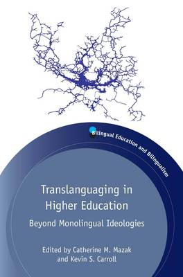 Catherine M. Mazak, Kevin S. Carroll - Translanguaging in Higher Education: Beyond Monolingual Ideologies (Bilingual Education & Bilingualism) - 9781783096640 - V9781783096640
