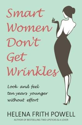 Frith Powell, Helena - Smart Women Don't Get Wrinkles: How to Feel and Look 10 Years Younger Without Effort - 9781783340910 - V9781783340910