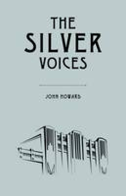 Howard, John - The Silver Voices - 9781783800025 - 9781783800025