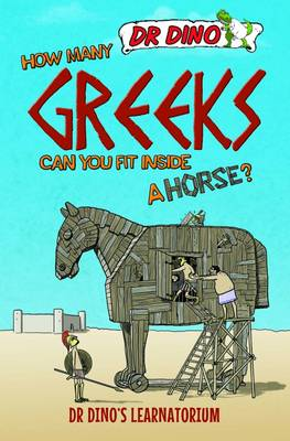Mitchell, Chris - How Many Greeks Can You Fit Inside a Horse? (Dr. Dino's Learnatorium) - 9781784186548 - V9781784186548
