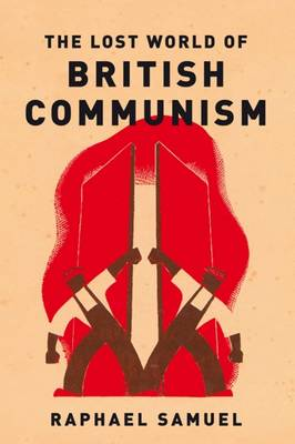 Samuel, Raphael - The Lost World of British Communism - 9781784780418 - V9781784780418