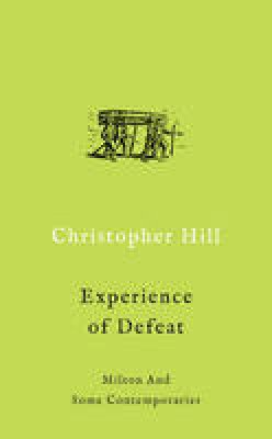 Hill, Christopher - The Experience of Defeat: Milton and Some Contemporaries - 9781784786694 - V9781784786694