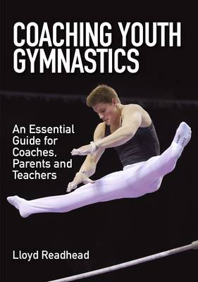 Readhead, Lloyd - Coaching Youth Gymnastics: An Essential Guide for Coaches, Parents and Teachers - 9781785002205 - V9781785002205