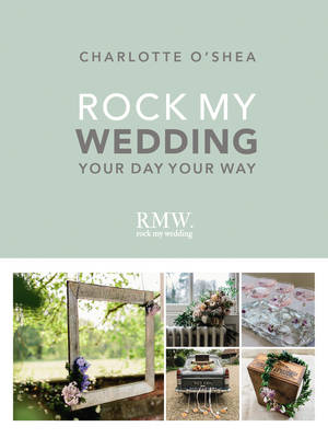 O'Shea, Charlotte - Rock My Wedding: Your Day, Your Way - 9781785033537 - V9781785033537