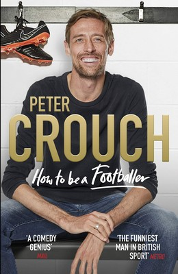 Crouch, Peter - How to Be a Footballer - 9781785039768 - V9781785039768