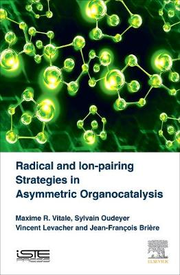 Vitale, Maxime R, Oudeyer, Sylvain, Levacher, Vincent, Briere, Jean-Francois - Radical and Ion-pairing Strategies in Asymmetric Organocatalysis - 9781785481277 - V9781785481277
