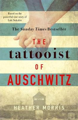Morris, Heather - The Tattooist of Auschwitz: based on the heart-breaking true story of love and survival - 9781785763649 - V9781785763649