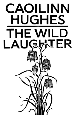 Caoilinn Hughes - The Wild Laughter - 9781786077813 - 9781786077813