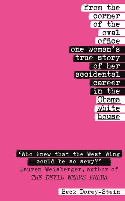 Dorey-Stein, Beck - From the Corner of the Oval Office: One woman's true story of her accidental career in the Obama White House - 9781787630888 - V9781787630888