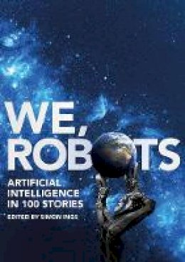 Simon Ings - We, Robots: Artificial Intelligence in 100 Stories - 9781789540918 - 9781789540918
