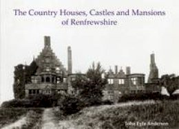 Anderson, John Fyfe - The Country Houses, Castles and Mansions of Renfrewshire - 9781840336160 - V9781840336160