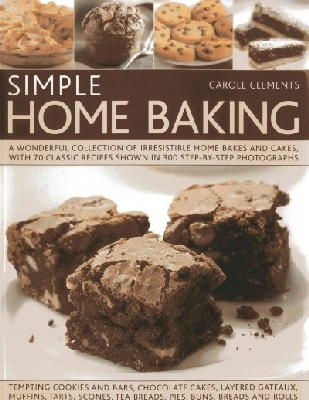 Clements, Carole - Simple Home Baking: A Wonderful Collection of Irresistible Home Bakes and Cakes, with 70 Classic Recipes Shown in 300 Step-By-Step Photographs - 9781840386141 - V9781840386141