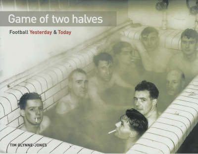 Glynne-Jones, Tim - Game of Two Halves: Football Yesterday and Today - 9781842229453 - KEX0222719