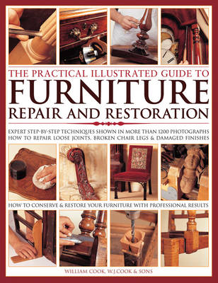 Cook, William J. - The Practical Illustrated Guide to Furniture Repair and Restoration: Expert Step-By-Step Techniques Shown In More Than 1200 Photographs; How To Repair ... Restore Furniture With Pr - 9781843099239 - V9781843099239