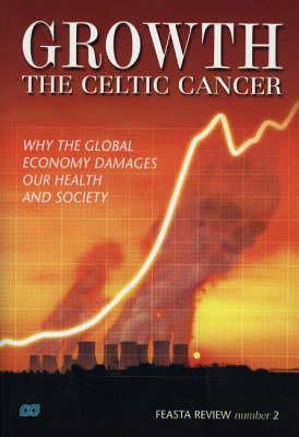 - Growth - the Celtic Cancer: Why the Global Economy Damages Our Health and Society - 9781843510628 - KRA0004966