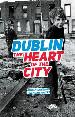 Ronan Sheehan - Dublin: The Heart of the City - 9781843516903 - 9781899047697