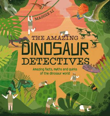 Li, Maggie - The Amazing Dinosaur Detectives: Amazing Facts, Myths and Quirks of the Dinosaur World - 9781843653073 - V9781843653073