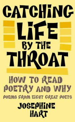 Josephine Hart - Catching Life by the Throat: How to Read Poetry and Why: Poems from Eight Great Poets - 9781844083923 - KNW0007314