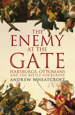Wheatcroft, Andrew - The Enemy at the Gate - 9781844137411 - V9781844137411