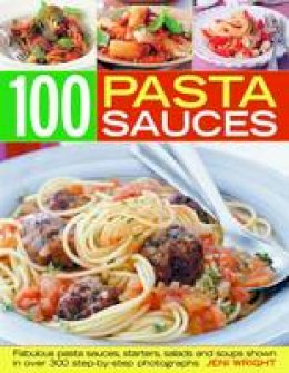 Wright, Jeni - 100 Pasta Sauces - 9781844768257 - V9781844768257