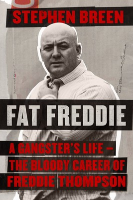 Breen, Stephen - Fat Freddie: A gangster's life – the bloody career of Freddie Thompson - 9781844884780 - V9781844884780