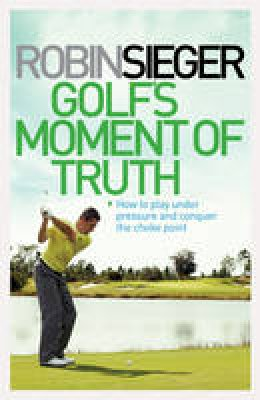 Sieger, Robin - Golf's Moment of Truth - 9781845138097 - 9781845138097