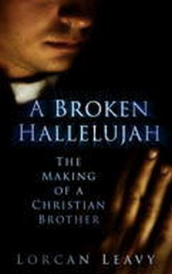 Leavey, Lorcan - A Broken Hallelujah: The Making of a Christian Brother - 9781845887391 - KSC0000924