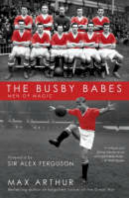 Arthur, Max - The Busby Babes: Men of Magic - 9781845963415 - KEX0301655