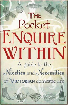 Armstrong, George - The Pocket Enquire Within: A Guide to the Niceties and Necessities of Victorian Domestic Life - 9781847945846 - 9781847945846