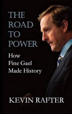 Kevin Rafter - Road To Power: How Fine Gael Made History - 9781848401174 - 9781848401174